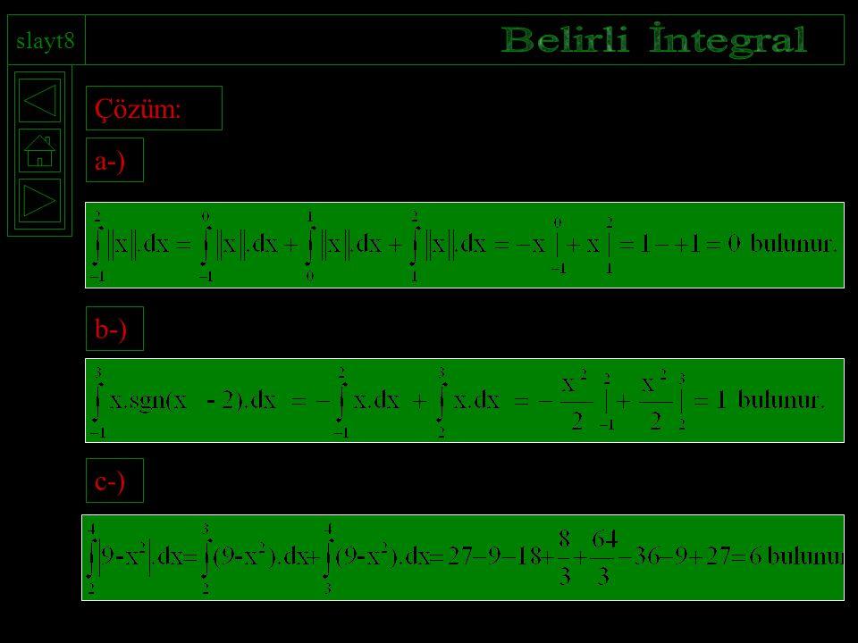 slayt8 Belirli İntegral Çözüm: a-) b-) c-)