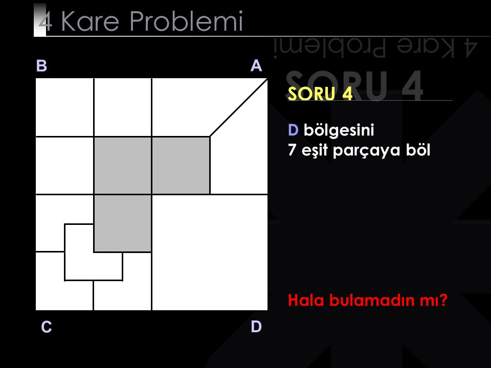 SORU 4 4 Kare Problemi 4 Kare Problemi SORU 4 B A D bölgesini