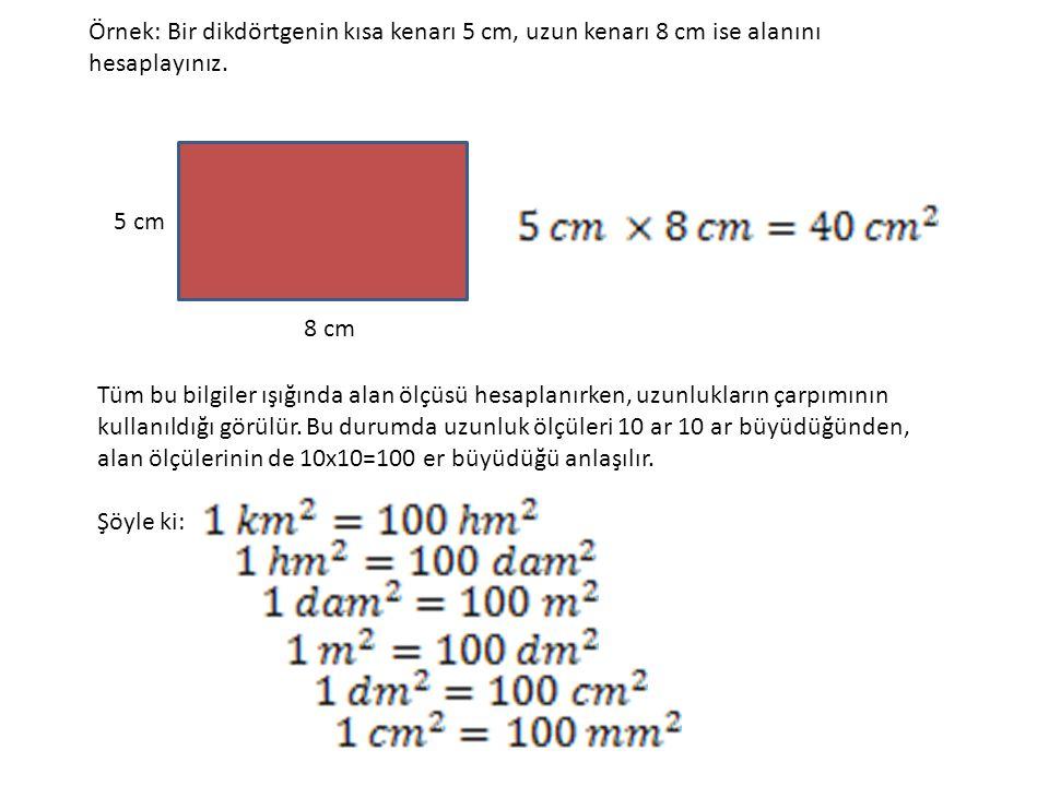 Örnek: Bir dikdörtgenin kısa kenarı 5 cm, uzun kenarı 8 cm ise alanını hesaplayınız.