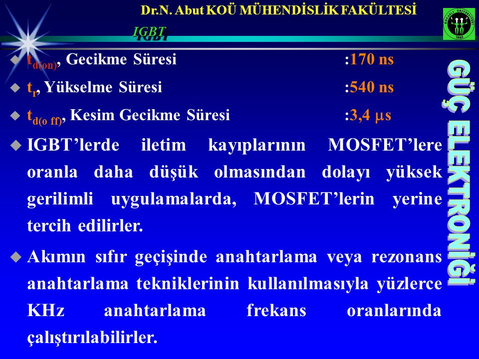 IGBT td(on), Gecikme Süresi :170 ns. tr, Yükselme Süresi :540 ns. td(o ff), Kesim Gecikme Süresi :3,4 s.