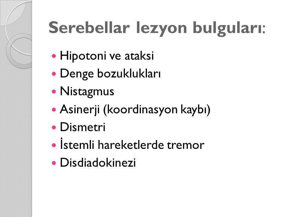 Serebellar lezyon bulguları: