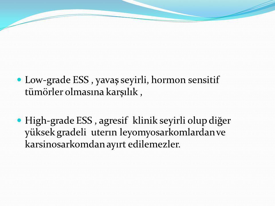 Low-grade ESS , yavaş seyirli, hormon sensitif tümörler olmasına karşılık ,