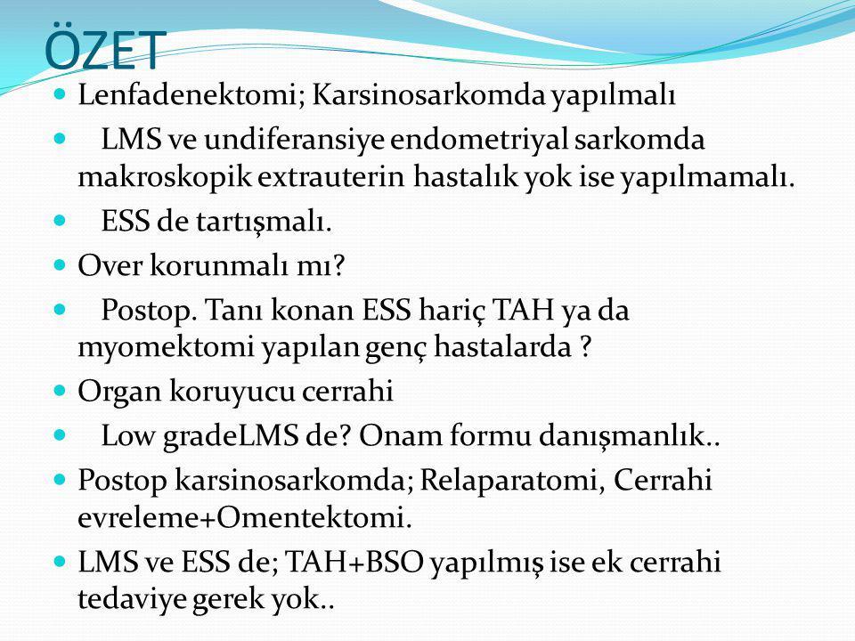 ÖZET Lenfadenektomi; Karsinosarkomda yapılmalı