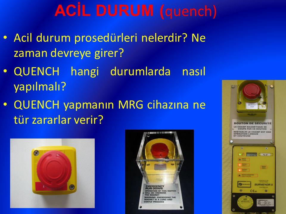 ACİL DURUM (quench) Acil durum prosedürleri nelerdir Ne zaman devreye girer QUENCH hangi durumlarda nasıl yapılmalı