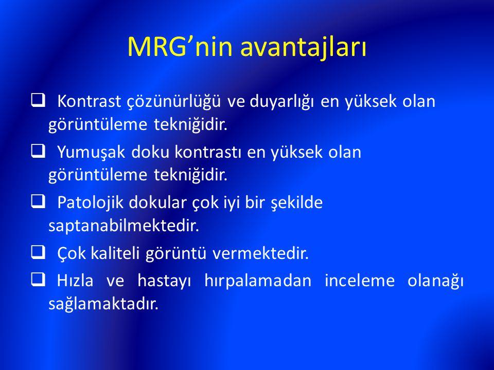 MRG'nin avantajları Kontrast çözünürlüğü ve duyarlığı en yüksek olan görüntüleme tekniğidir.