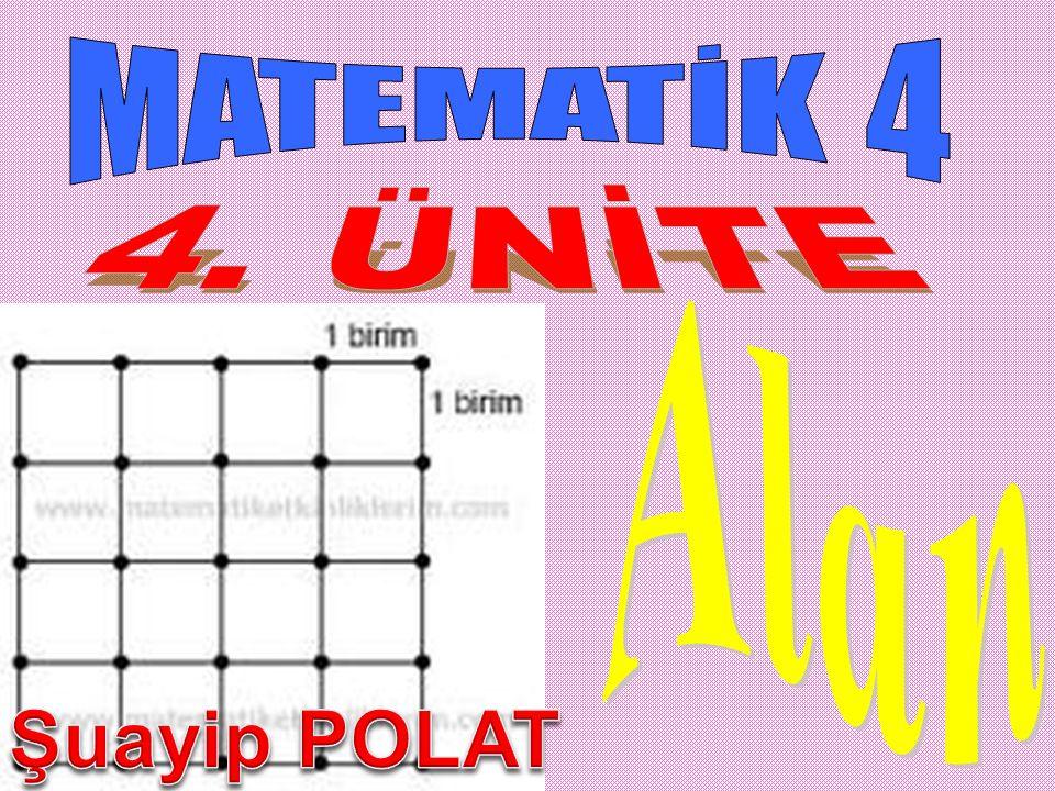 MATEMATİK 4 4. ÜNİTE Alan Şuayip POLAT
