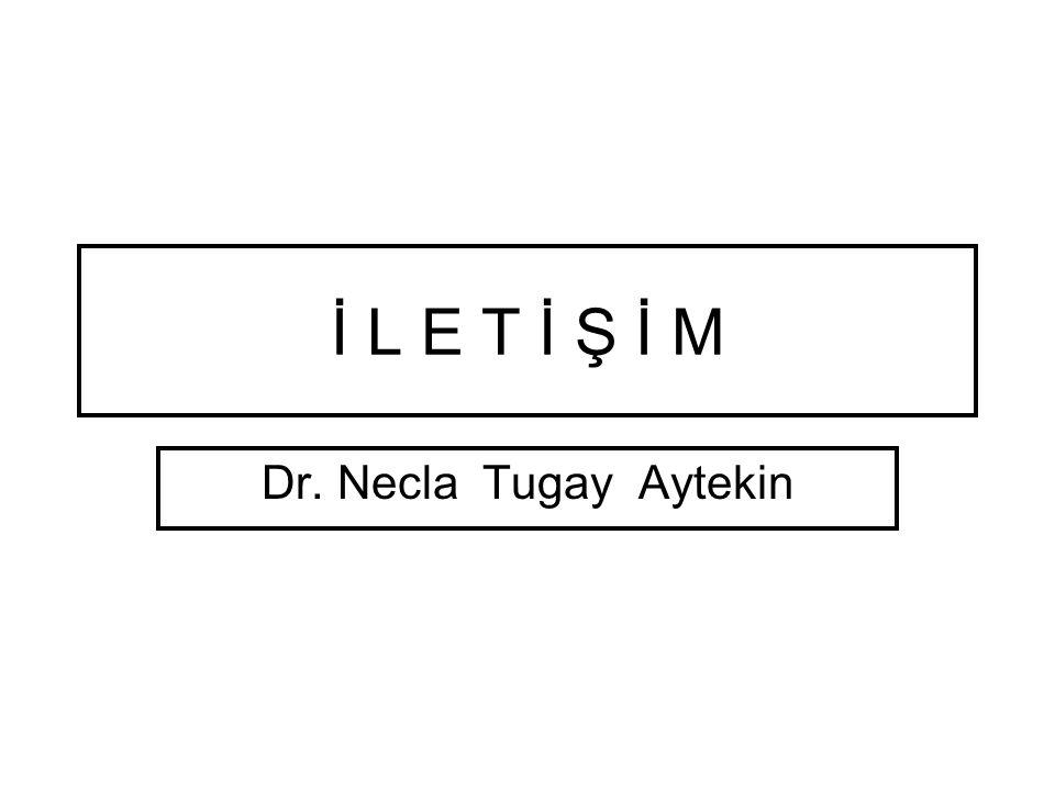 İ L E T İ Ş İ M Dr. Necla Tugay Aytekin