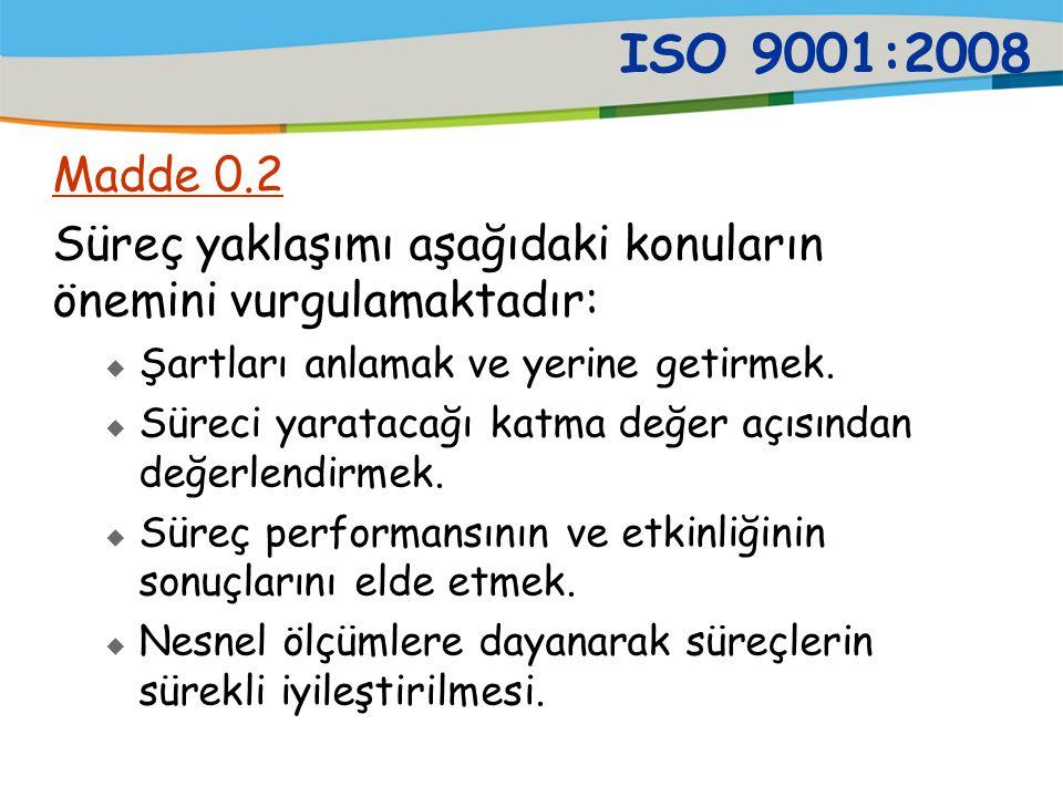 ISO 9001:2008 Madde 0.2. Süreç yaklaşımı aşağıdaki konuların önemini vurgulamaktadır: Şartları anlamak ve yerine getirmek.