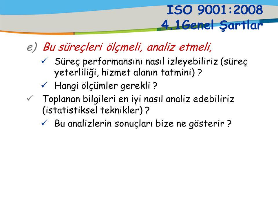 ISO 9001:2008 4.1Genel Şartlar Bu süreçleri ölçmeli, analiz etmeli,