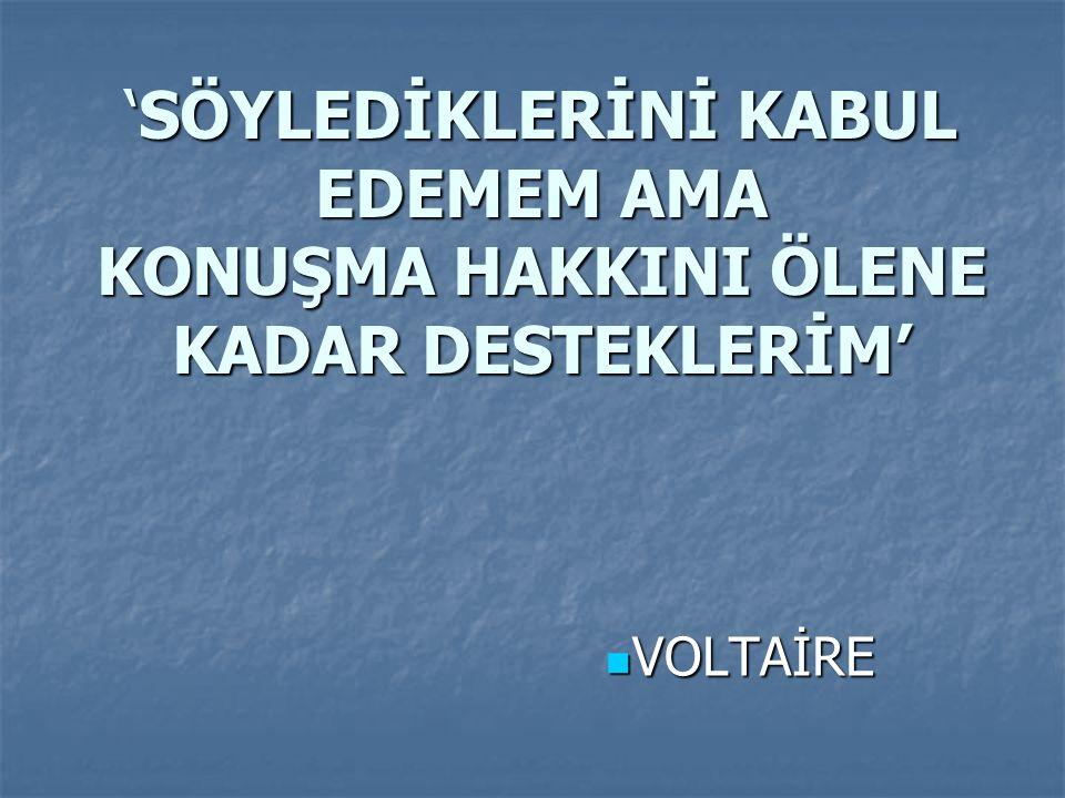 'SÖYLEDİKLERİNİ KABUL EDEMEM AMA KONUŞMA HAKKINI ÖLENE KADAR DESTEKLERİM'