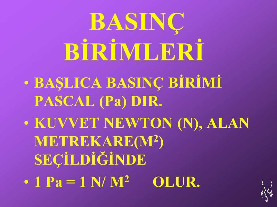 BASINÇ BİRİMLERİ BAŞLICA BASINÇ BİRİMİ PASCAL (Pa) DIR.
