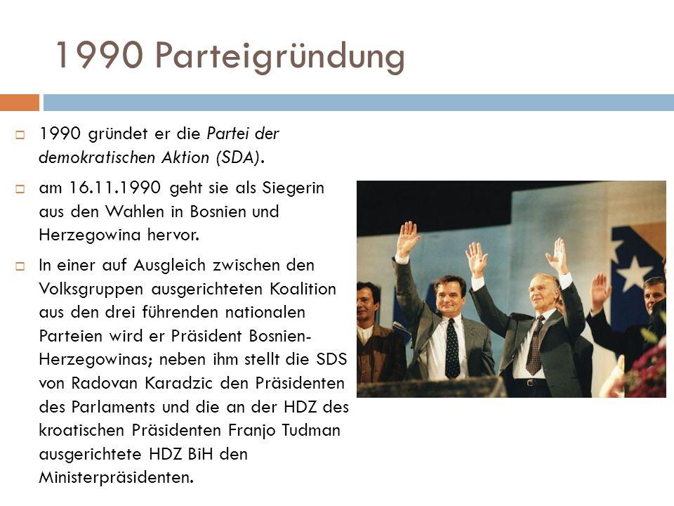 1990 Parteigründung 1990 gründet er die Partei der demokratischen Aktion (SDA).
