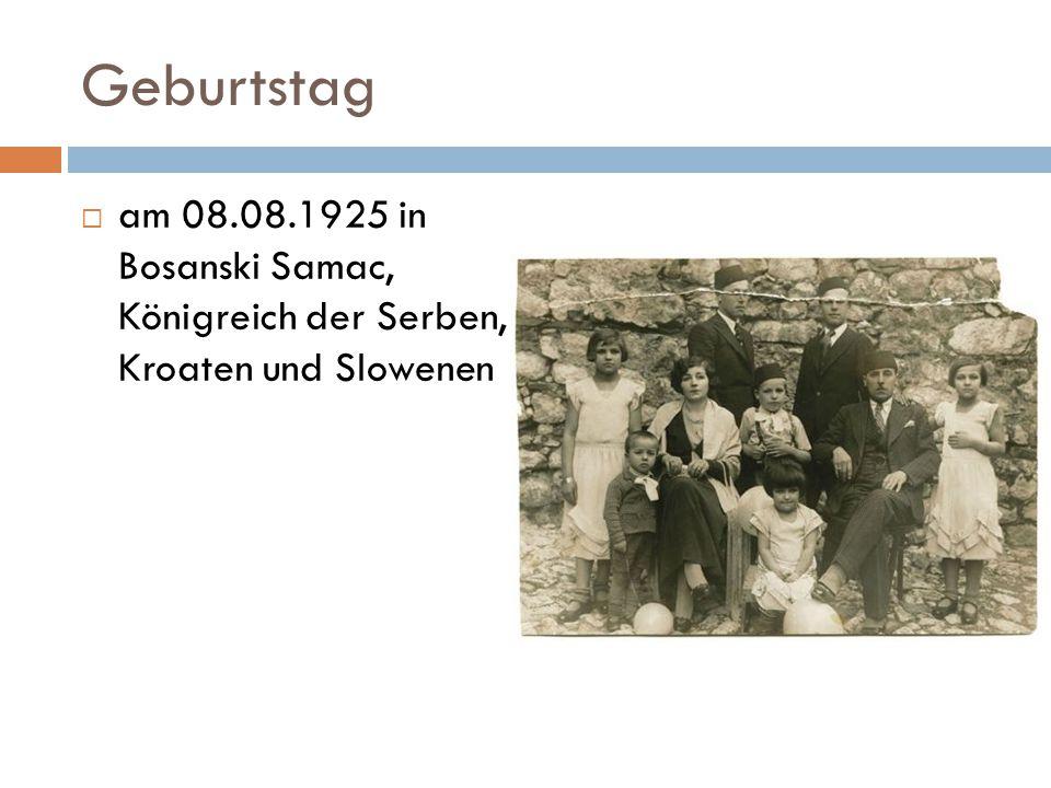 Geburtstag am 08.08.1925 in Bosanski Samac, Königreich der Serben, Kroaten und Slowenen