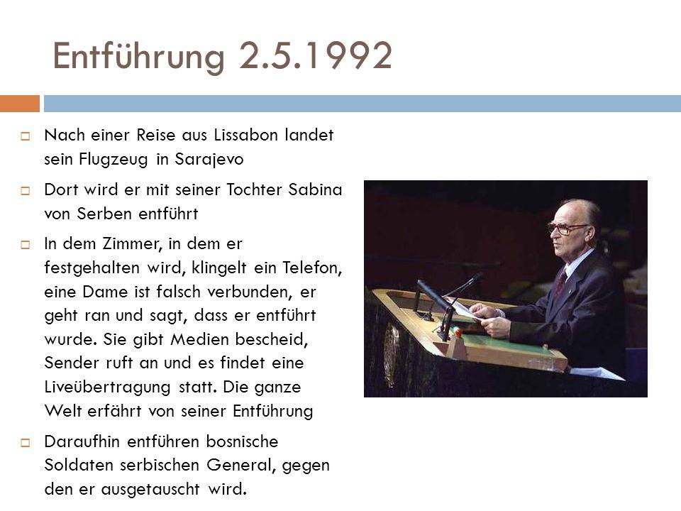 Entführung 2.5.1992 Nach einer Reise aus Lissabon landet sein Flugzeug in Sarajevo. Dort wird er mit seiner Tochter Sabina von Serben entführt.