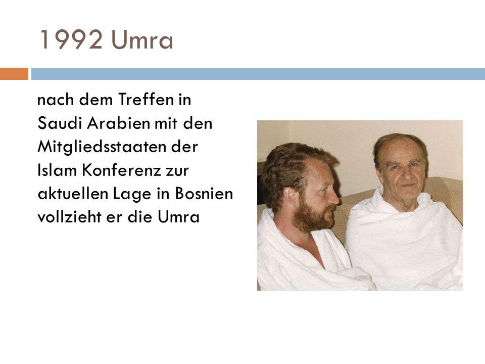 1992 Umra nach dem Treffen in Saudi Arabien mit den Mitgliedsstaaten der Islam Konferenz zur aktuellen Lage in Bosnien vollzieht er die Umra.