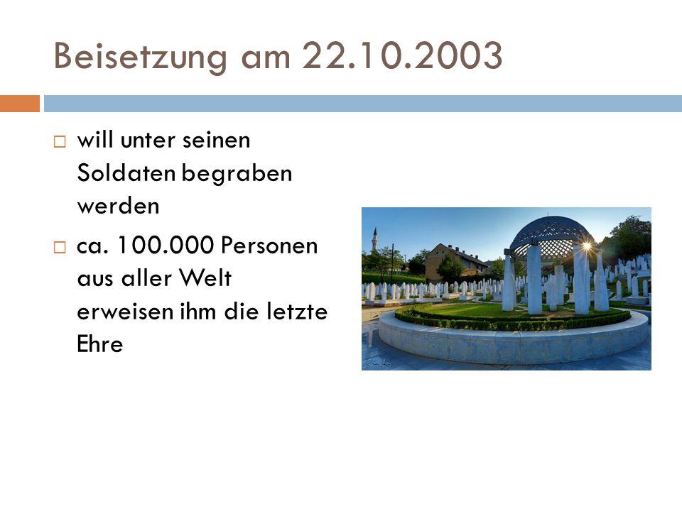 Beisetzung am 22.10.2003 will unter seinen Soldaten begraben werden