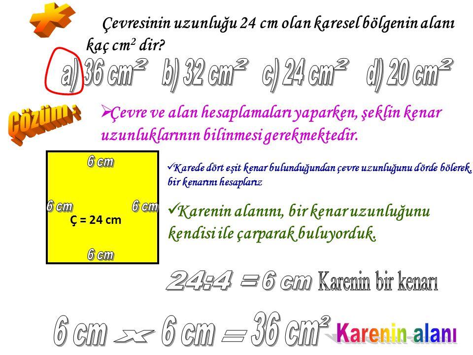 * a) 36 cm 2 b) 32 cm 2 c) 24 cm 2 d) 20 cm 2 Çözüm : 6 cm 6 cm 6 cm
