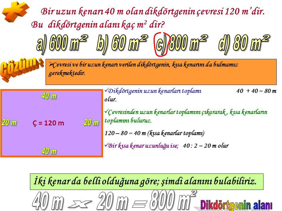 * a) 600 m 2 b) 60 m 2 c) 800 m 2 d) 80 m 2 Çözüm : 40 m 20 m 20 m