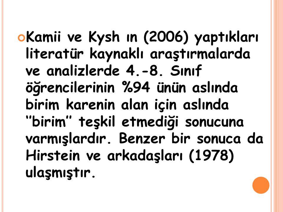 Kamii ve Kysh ın (2006) yaptıkları literatür kaynaklı araştırmalarda ve analizlerde 4.-8.