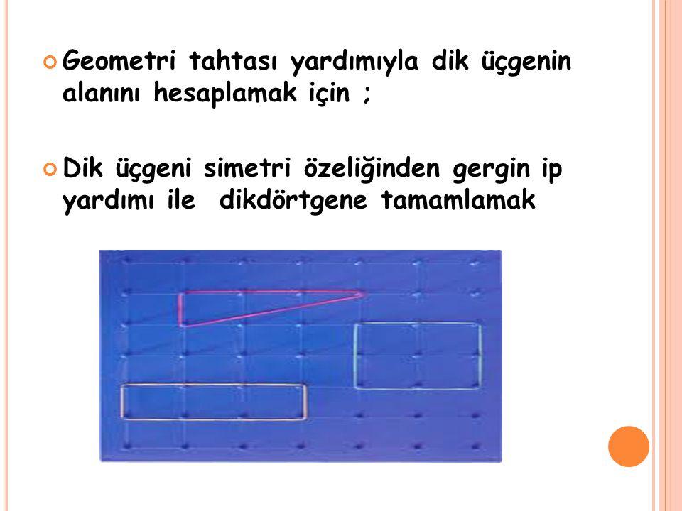 Geometri tahtası yardımıyla dik üçgenin alanını hesaplamak için ;