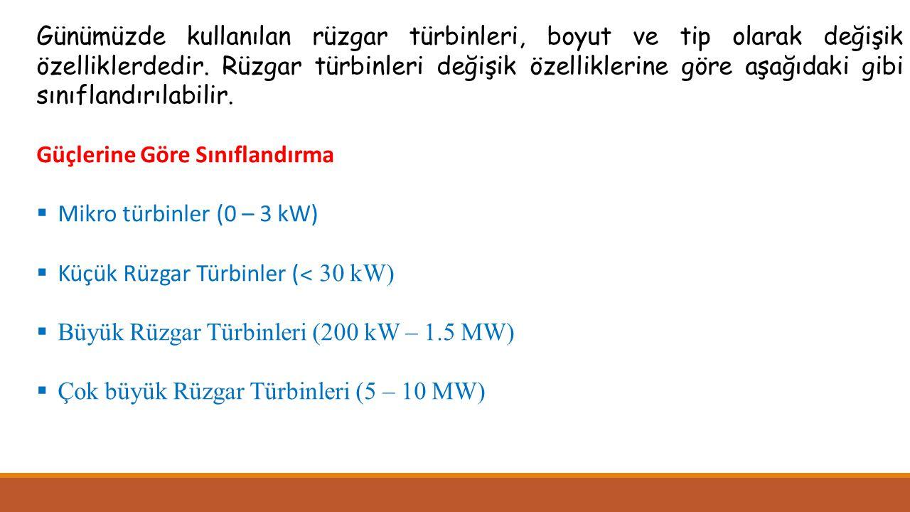 Günümüzde kullanılan rüzgar türbinleri, boyut ve tip olarak değişik özelliklerdedir. Rüzgar türbinleri değişik özelliklerine göre aşağıdaki gibi sınıflandırılabilir.