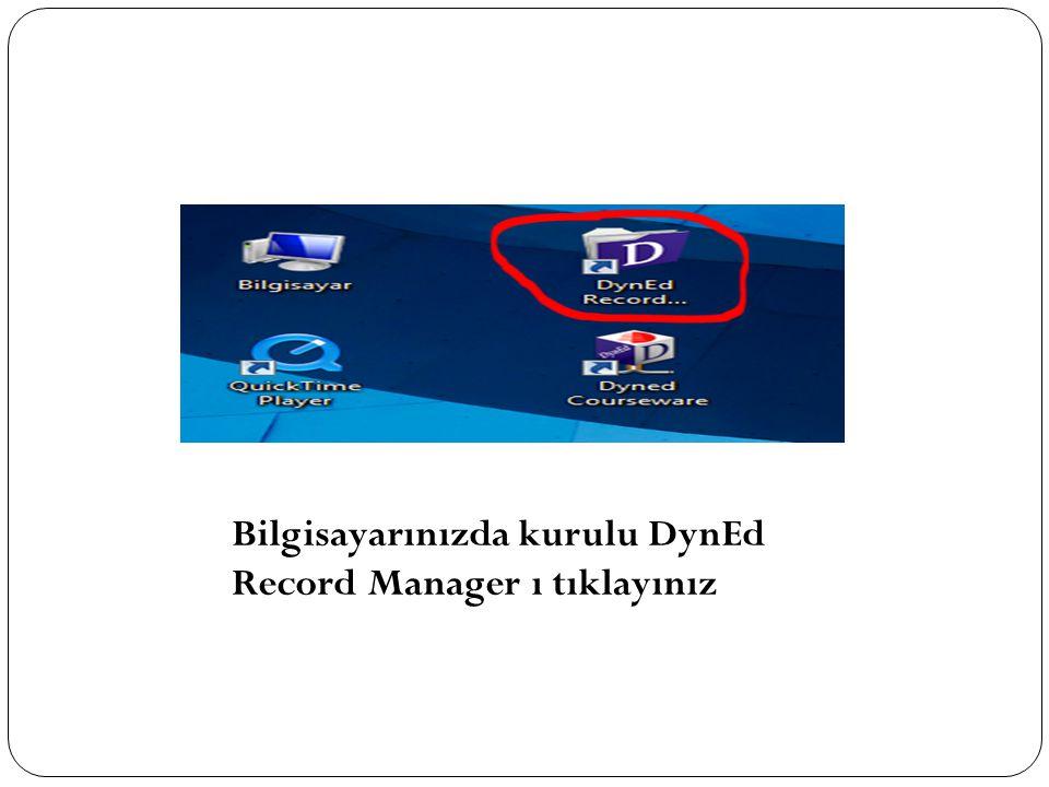 Bilgisayarınızda kurulu DynEd Record Manager ı tıklayınız