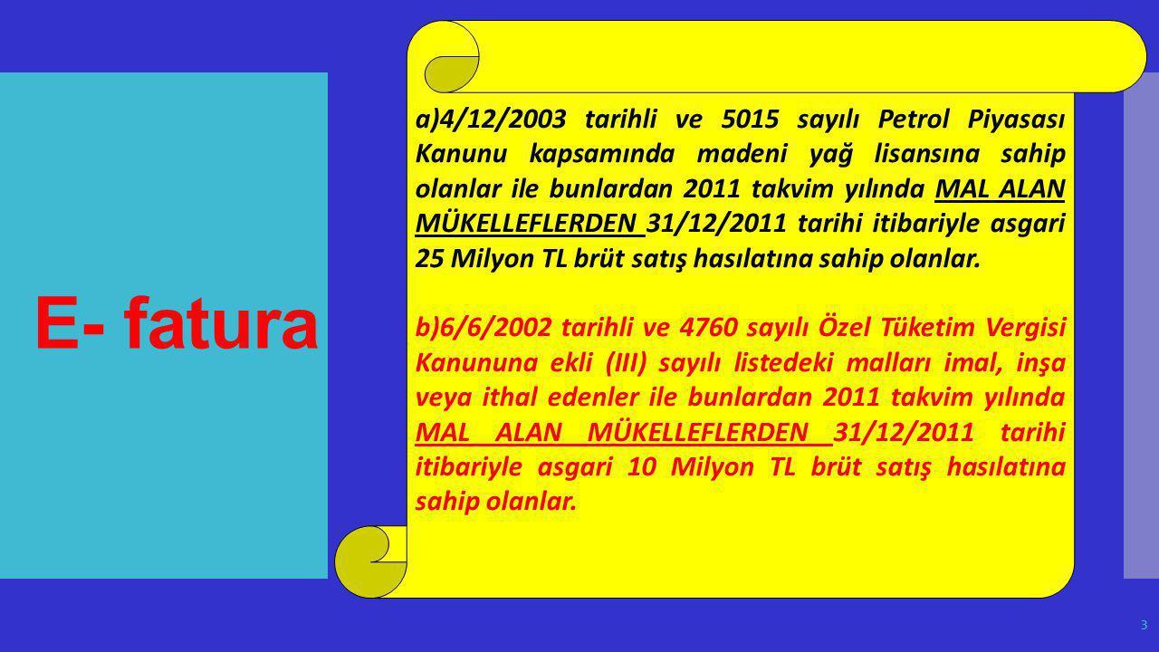 a)4/12/2003 tarihli ve 5015 sayılı Petrol Piyasası Kanunu kapsamında madeni yağ lisansına sahip olanlar ile bunlardan 2011 takvim yılında MAL ALAN MÜKELLEFLERDEN 31/12/2011 tarihi itibariyle asgari 25 Milyon TL brüt satış hasılatına sahip olanlar.