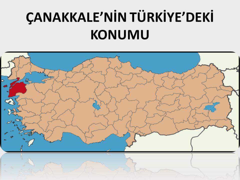 ÇANAKKALE'NİN TÜRKİYE'DEKİ KONUMU