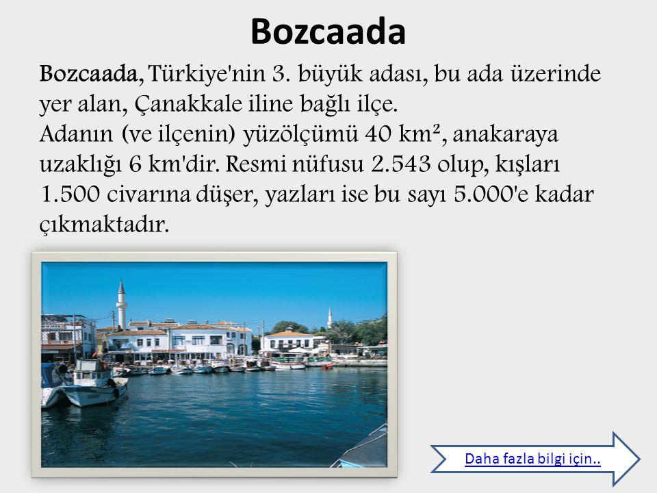 Bozcaada Bozcaada, Türkiye nin 3. büyük adası, bu ada üzerinde yer alan, Çanakkale iline bağlı ilçe.