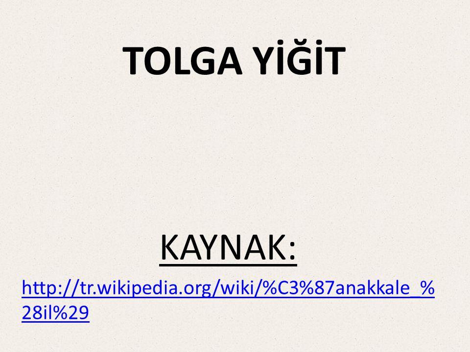 TOLGA YİĞİT KAYNAK: http://tr.wikipedia.org/wiki/%C3%87anakkale_%28il%29
