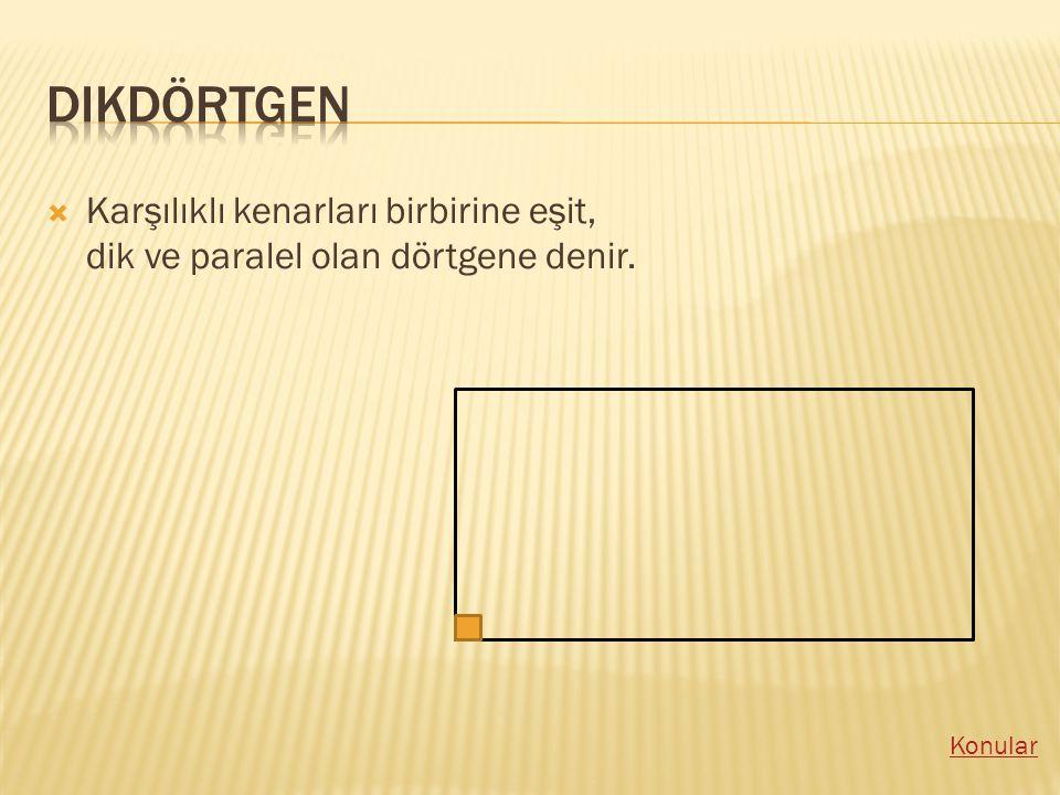 Dikdörtgen Karşılıklı kenarları birbirine eşit, dik ve paralel olan dörtgene denir. Konular