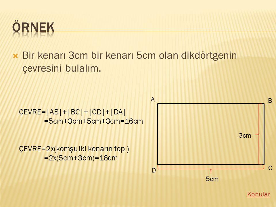 ÖRNEK Bir kenarı 3cm bir kenarı 5cm olan dikdörtgenin çevresini bulalım. A. B. ÇEVRE=|AB|+|BC|+|CD|+|DA|