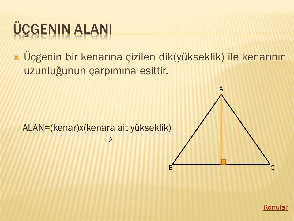 Üçgenin ALANI Üçgenin bir kenarına çizilen dik(yükseklik) ile kenarının uzunluğunun çarpımına eşittir.