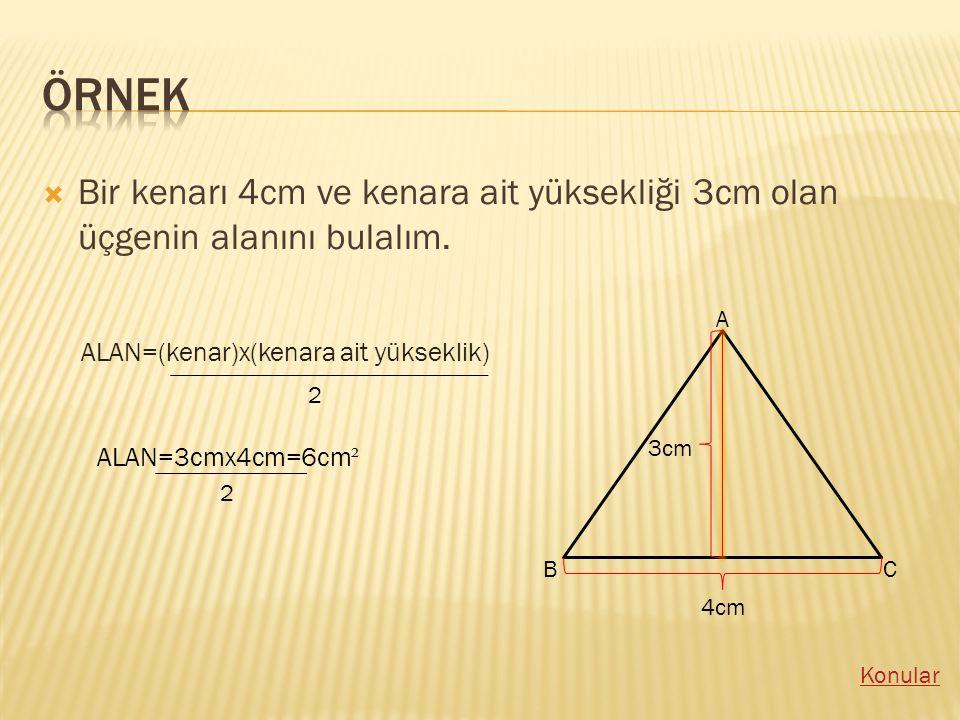ÖRNEK Bir kenarı 4cm ve kenara ait yüksekliği 3cm olan üçgenin alanını bulalım. A. ALAN=(kenar)x(kenara ait yükseklik)