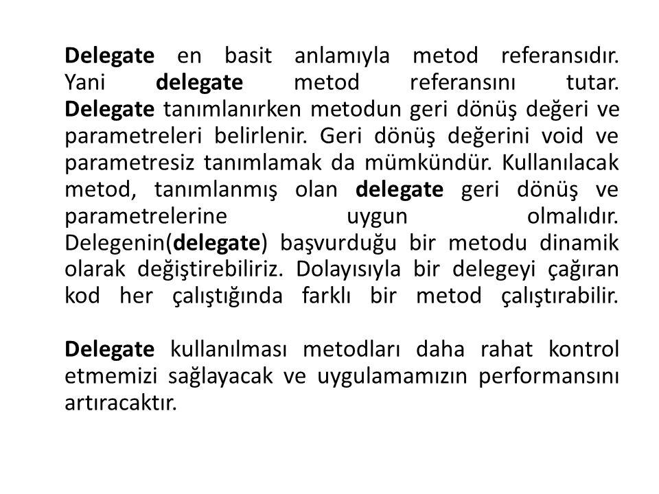 Delegate en basit anlamıyla metod referansıdır