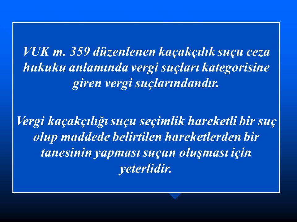 VUK m. 359 düzenlenen kaçakçılık suçu ceza hukuku anlamında vergi suçları kategorisine giren vergi suçlarındandır.