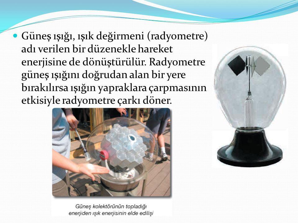 Güneş ışığı, ışık değirmeni (radyometre) adı verilen bir düzenekle hareket enerjisine de dönüştürülür.