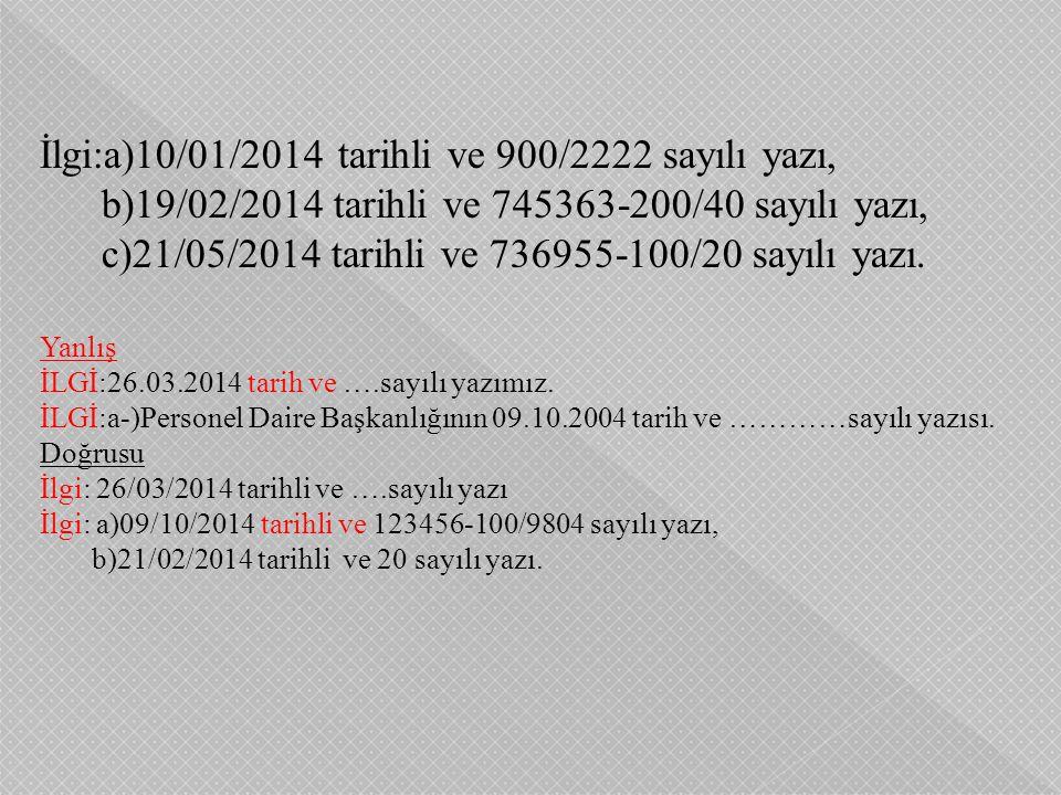 İlgi:a)10/01/2014 tarihli ve 900/2222 sayılı yazı, b)19/02/2014 tarihli ve 745363-200/40 sayılı yazı, c)21/05/2014 tarihli ve 736955-100/20 sayılı yazı.