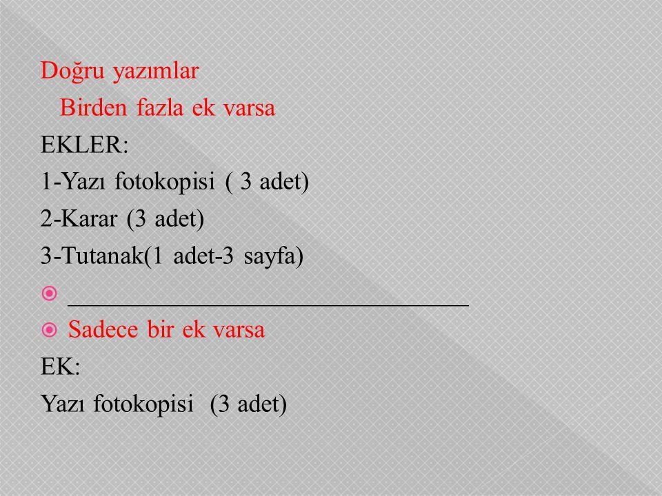 Doğru yazımlar Birden fazla ek varsa. EKLER: 1-Yazı fotokopisi ( 3 adet) 2-Karar (3 adet) 3-Tutanak(1 adet-3 sayfa)