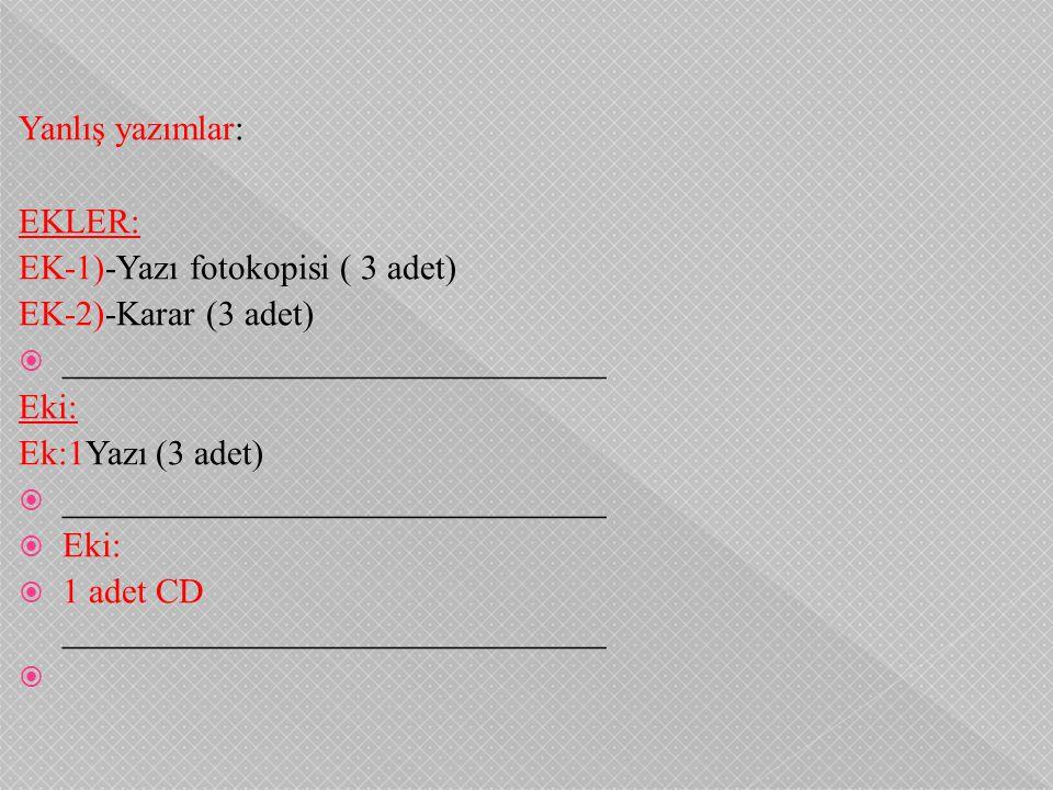 Yanlış yazımlar: EKLER: EK-1)-Yazı fotokopisi ( 3 adet) EK-2)-Karar (3 adet) _______________________________.