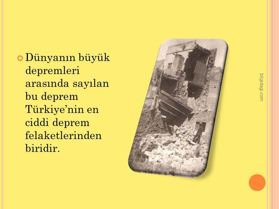 Dünyanın büyük depremleri arasında sayılan bu deprem Türkiye'nin en ciddi deprem felaketlerinden biridir.