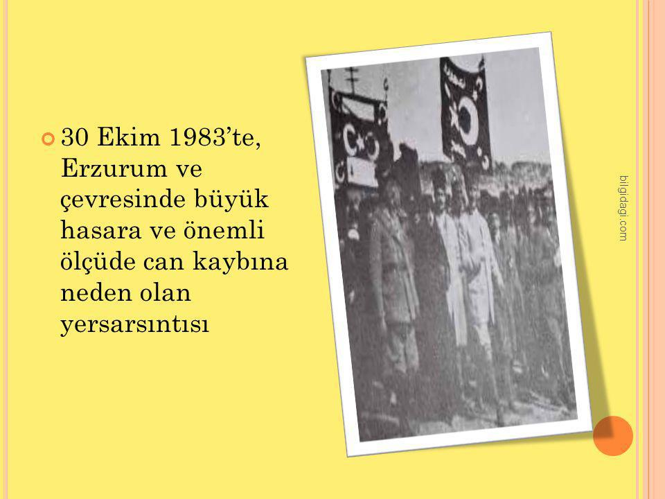 30 Ekim 1983'te, Erzurum ve çevresinde büyük hasara ve önemli ölçüde can kaybına neden olan yersarsıntısı