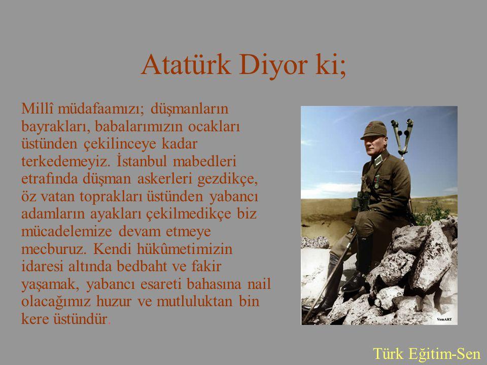 Atatürk Diyor ki;