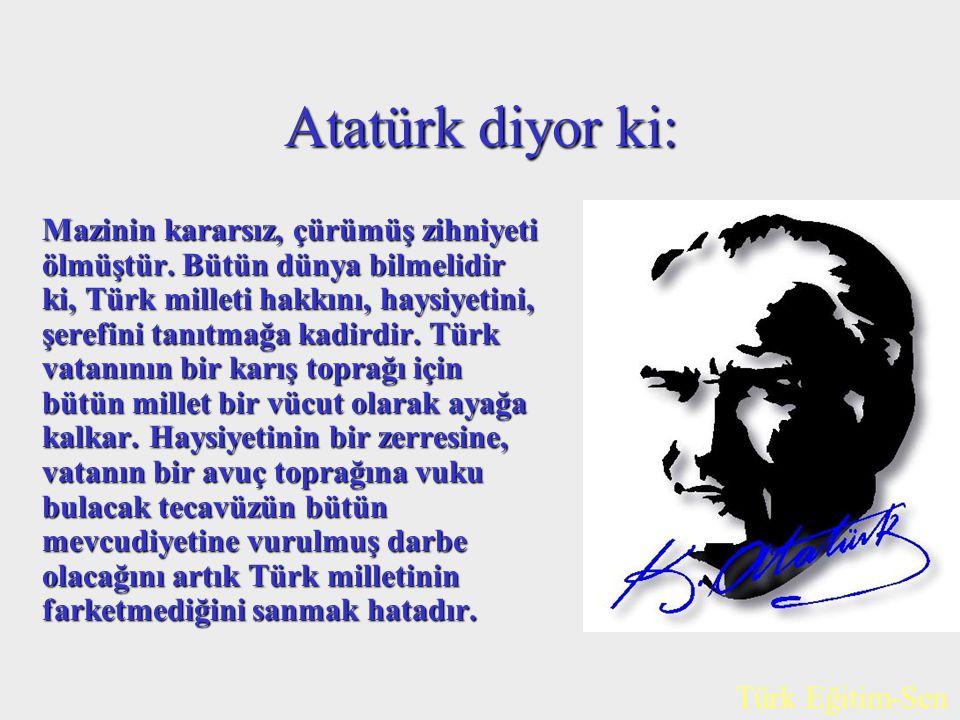 Atatürk diyor ki: