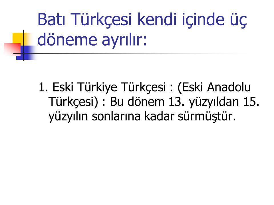 Batı Türkçesi kendi içinde üç döneme ayrılır:
