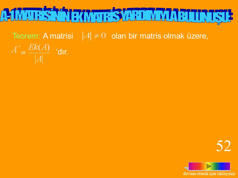 52 A-1 MATRİSİNİN EK MATRİS YARDIMIYLA BULUNUŞU: Teorem: A matrisi