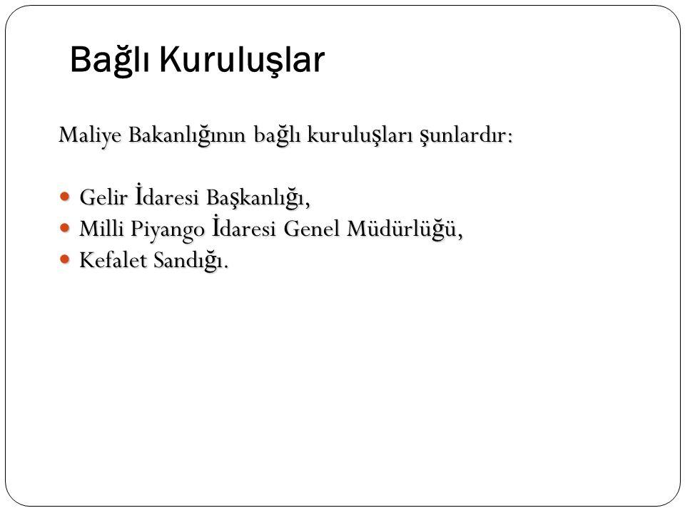 Bağlı Kuruluşlar Maliye Bakanlığının bağlı kuruluşları şunlardır:
