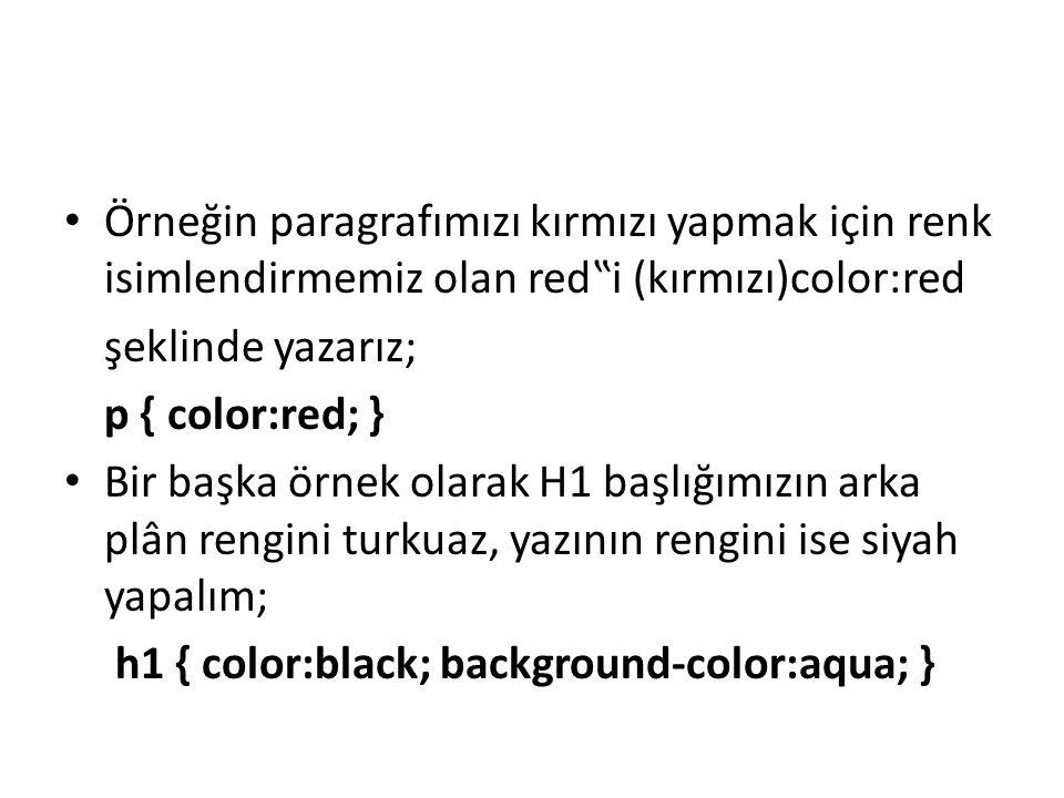 """Örneğin paragrafımızı kırmızı yapmak için renk isimlendirmemiz olan red""""i (kırmızı)color:red"""