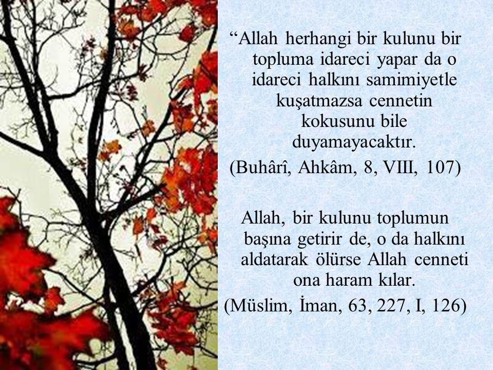 Allah herhangi bir kulunu bir topluma idareci yapar da o idareci halkını samimiyetle kuşatmazsa cennetin kokusunu bile duyamayacaktır.