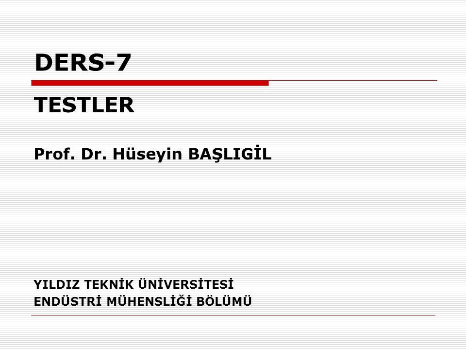 DERS-7 TESTLER Prof. Dr. Hüseyin BAŞLIGİL YILDIZ TEKNİK ÜNİVERSİTESİ